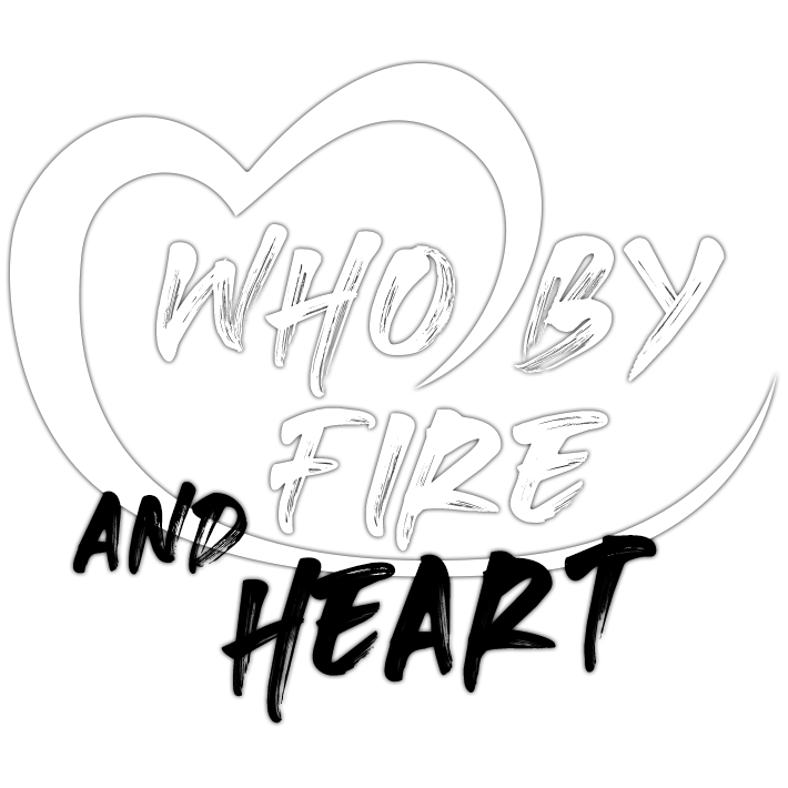 who by fire and heart